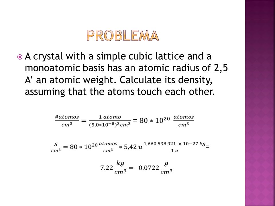  A crystal with a simple cubic lattice and a monoatomic basis has an atomic radius of 2,5 A' an atomic weight.