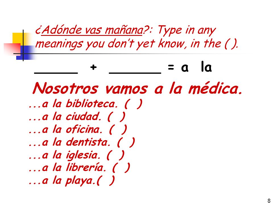 7 ¿Adónde vas mañana : Type in any meanings you don't yet know, in the ( ).