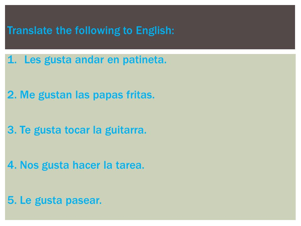 Translate the following to English: 1.Les gusta andar en patineta.
