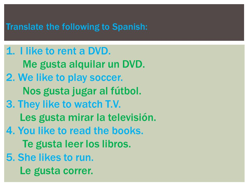Translate the following to Spanish: 1.I like to rent a DVD.