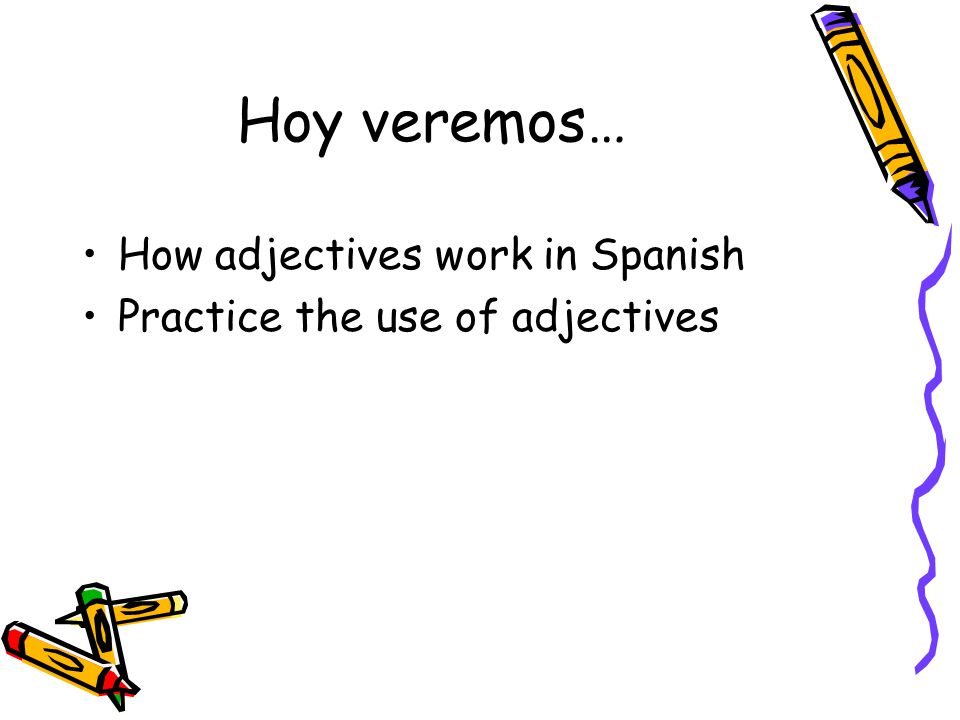 Los Adjetivos Hoy Veremos How Adjectives Work In Spanish Practice