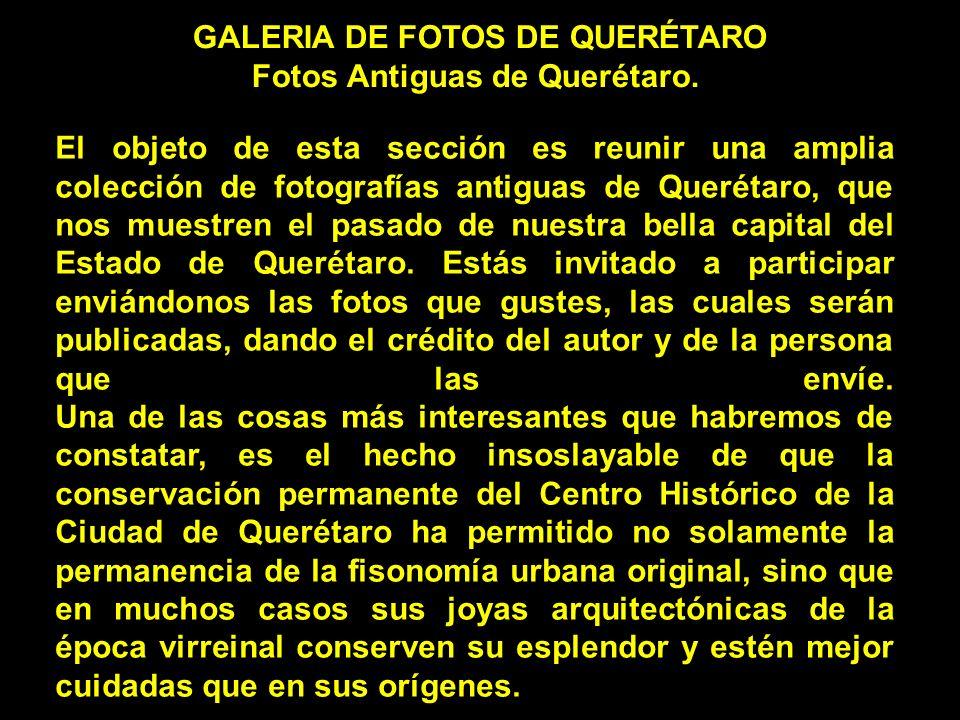 de3e3d16ac8bb8 El objeto de esta sección es reunir una amplia colección de fotografías  antiguas de Querétaro,