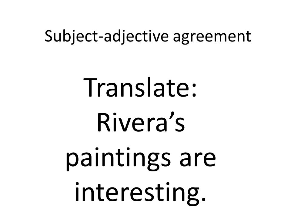 Subject-adjective agreement Translate: Riveras paintings are interesting.