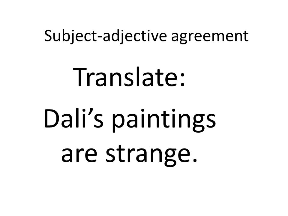 Subject-adjective agreement Translate: Dalis paintings are strange.