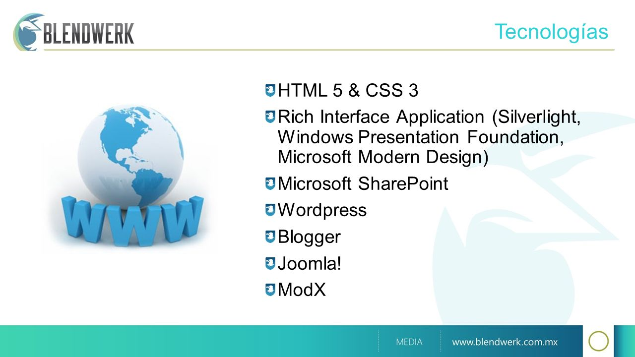 Tecnologías HTML 5 & CSS 3 Rich Interface Application (Silverlight, Windows Presentation Foundation, Microsoft Modern Design) Microsoft SharePoint Wordpress Blogger Joomla.