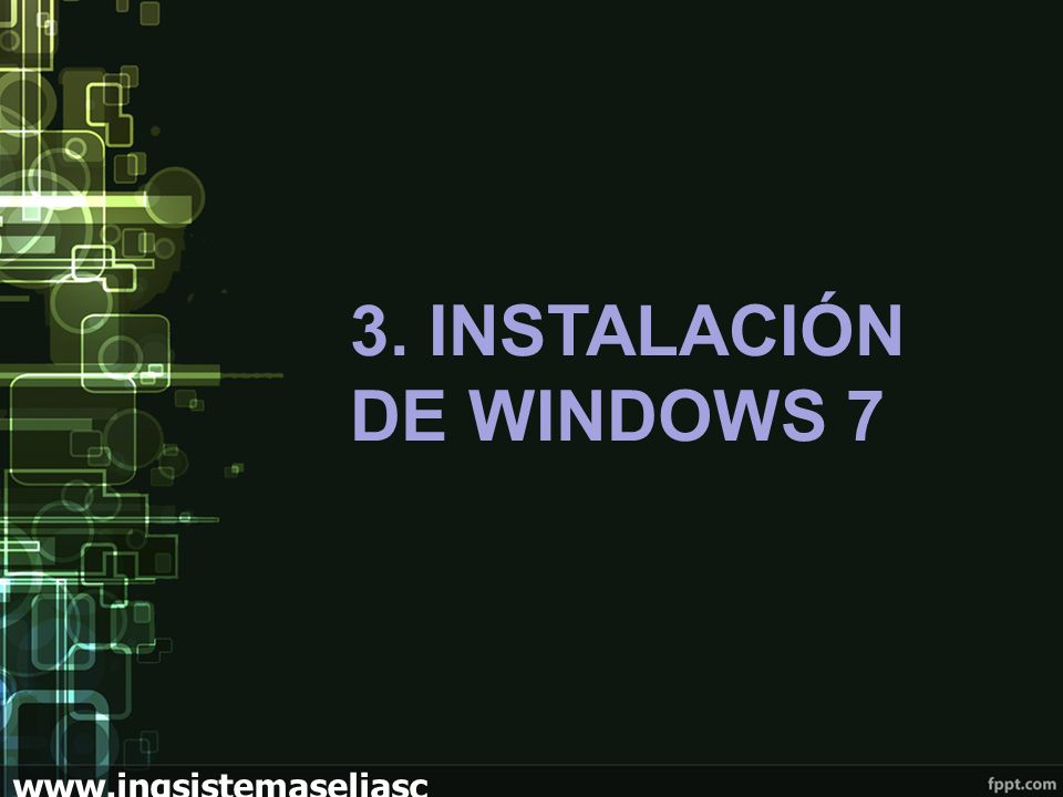 3. INSTALACIÓN DE WINDOWS 7