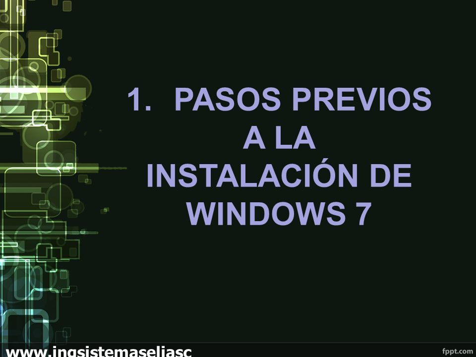 1.PASOS PREVIOS A LA INSTALACIÓN DE WINDOWS 7