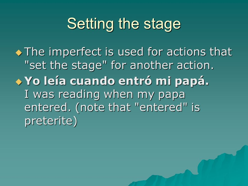 Setting the stage The imperfect is used for actions that set the stage for another action.