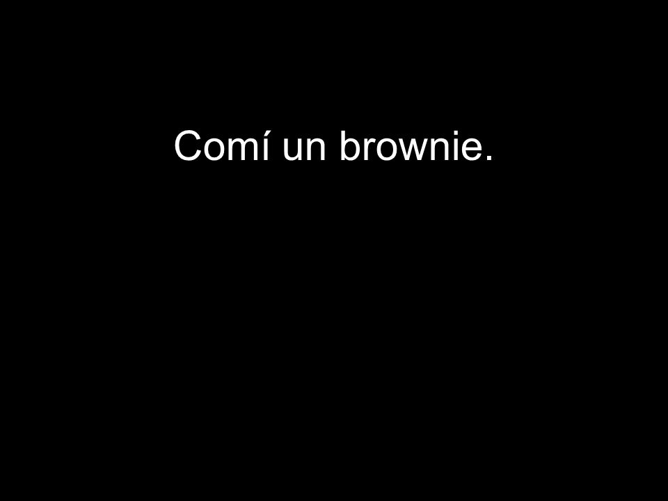 Comí un brownie.