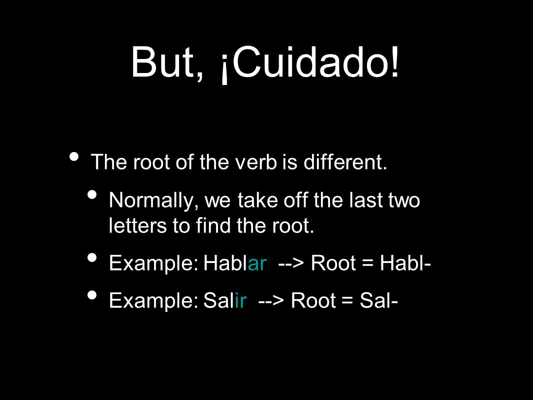 But, ¡Cuidado. The root of the verb is different.