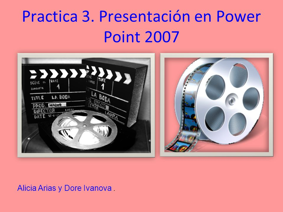 Practica 3. Presentación en Power Point 2007 Alicia Arias y Dore Ivanova.