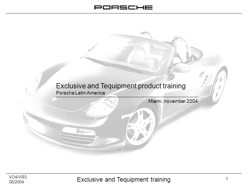 VO4/VRS 08/2004 Exclusive and Tequipment training 1 Exclusive and Tequipment product training Porsche Latin America Miami, november 2004