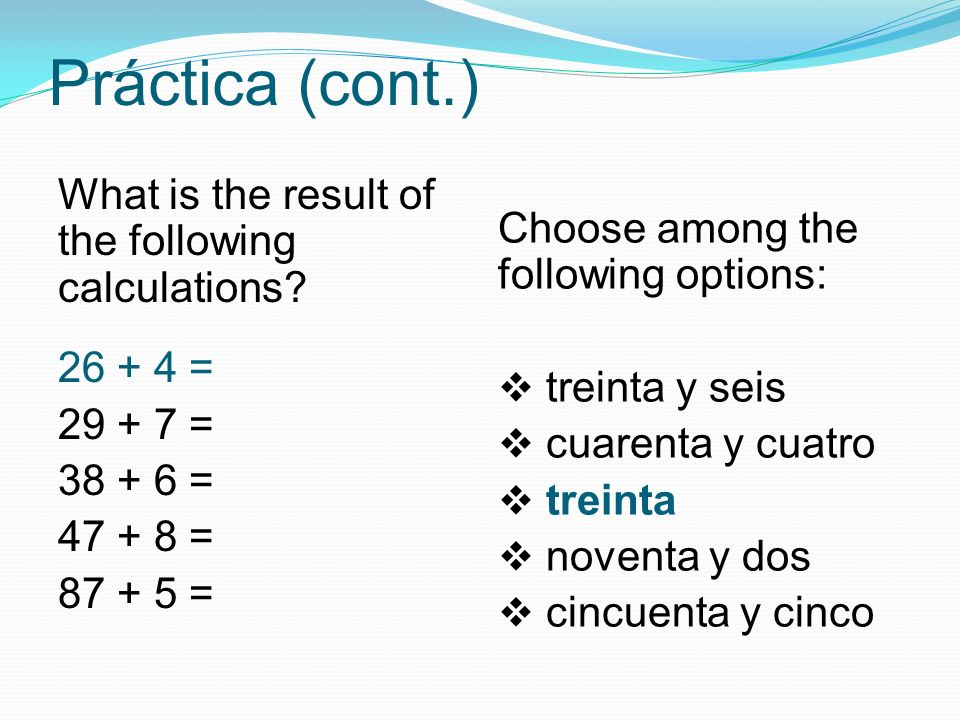 Práctica (cont.) What is the result of the following calculations.