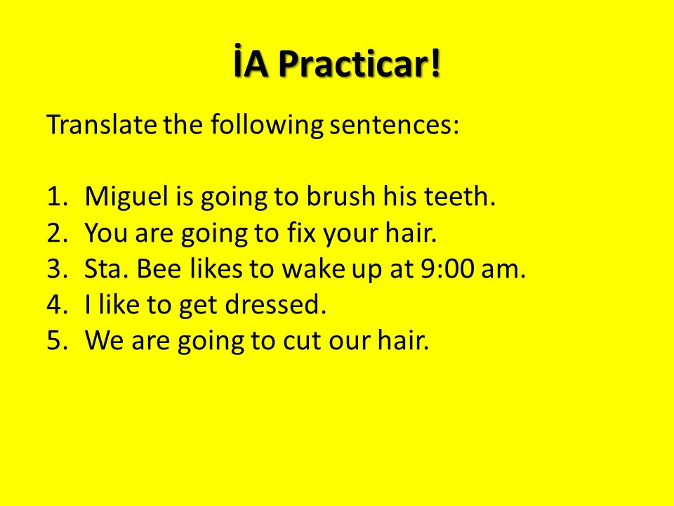 İA Practicar. Translate the following sentences: 1.Miguel is going to brush his teeth.