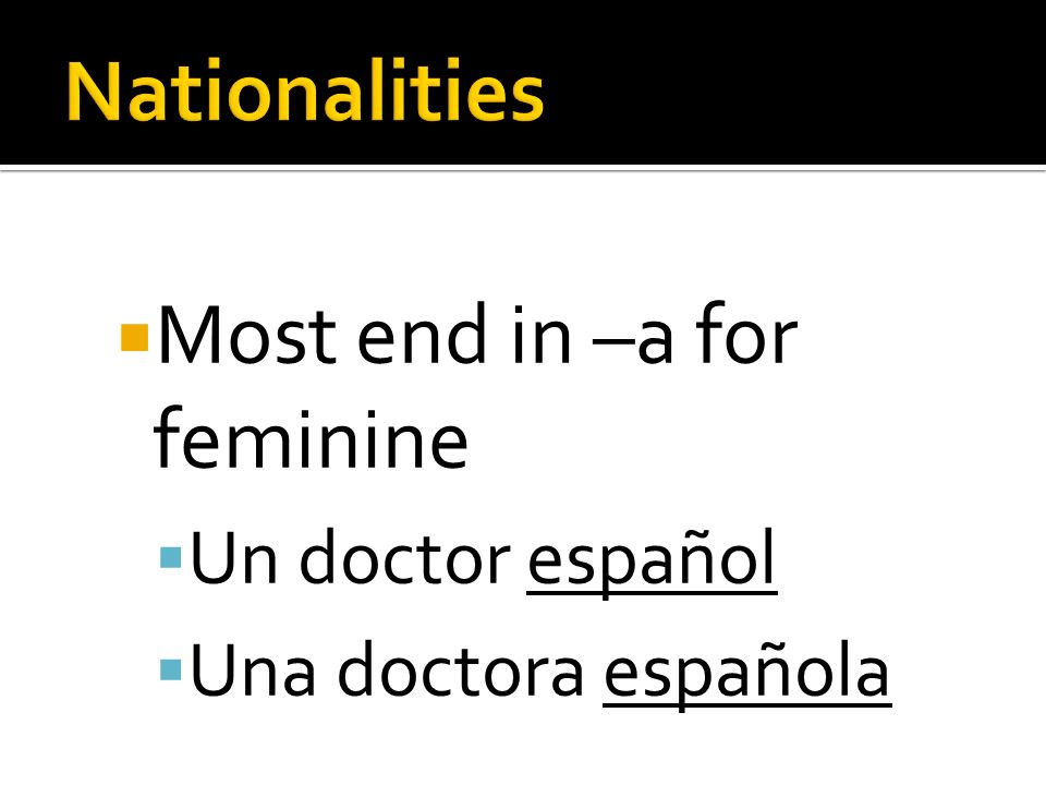 Most end in –a for feminine Un doctor español Una doctora española