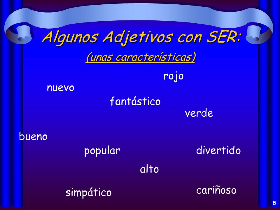 4 Los usos del verbo Ser: Origin of a person or thing (el origen) Identification (la identificación) Characteristics (las características) Telling time (la hora) and date (la fecha) Time and place of an event (un evento) With the preposition de (posesión, hecho de)