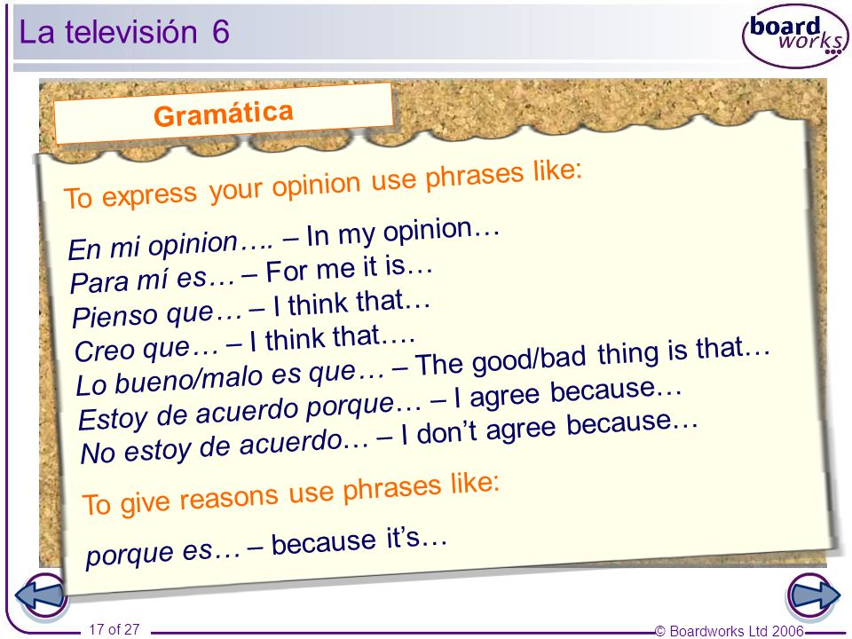 © Boardworks Ltd 2006 17 of 27 La televisión 6 To express your opinion use phrases like: En mi opinion….