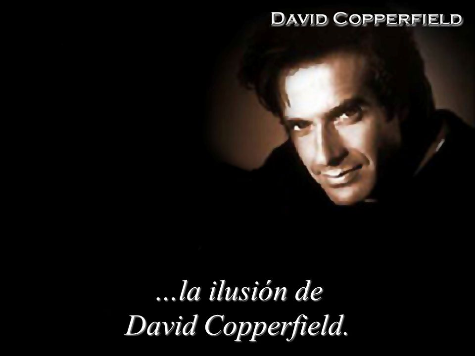 …la ilusión de David Copperfield.