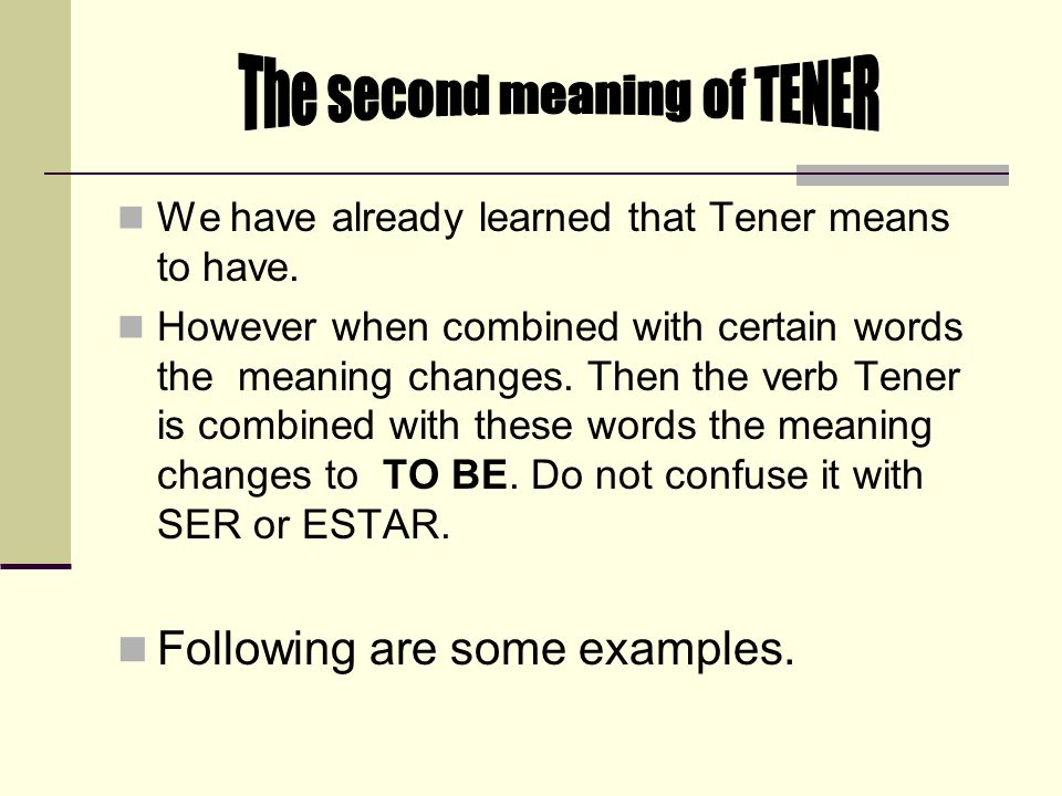 We have already learned that Tener means to have.