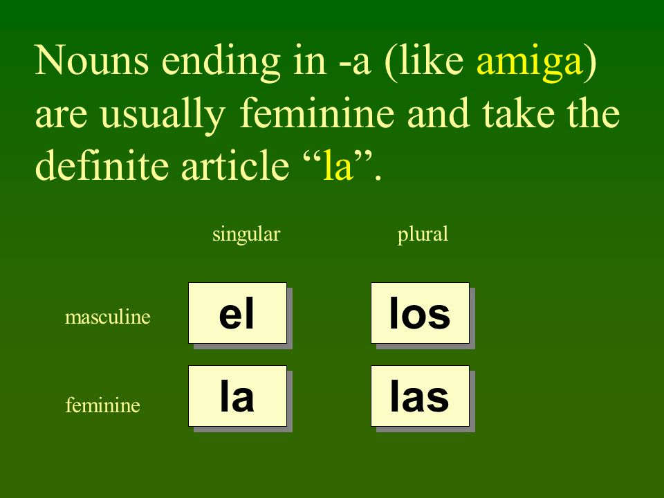 Nouns ending in -a (like amiga) are usually feminine and take the definite article la.