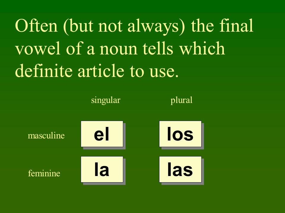 Often (but not always) the final vowel of a noun tells which definite article to use.