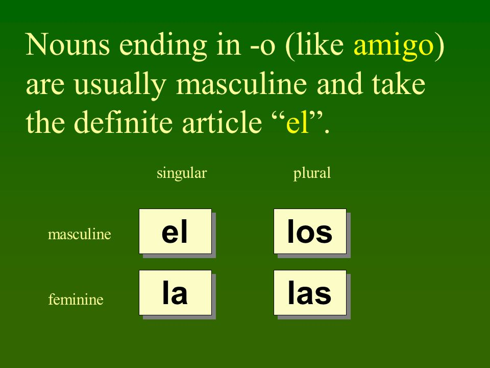 Nouns ending in -o (like amigo) are usually masculine and take the definite article el.