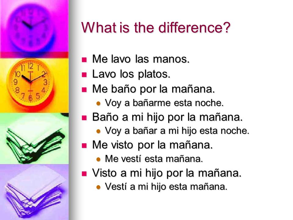 What is the difference. Me lavo las manos. Me lavo las manos.