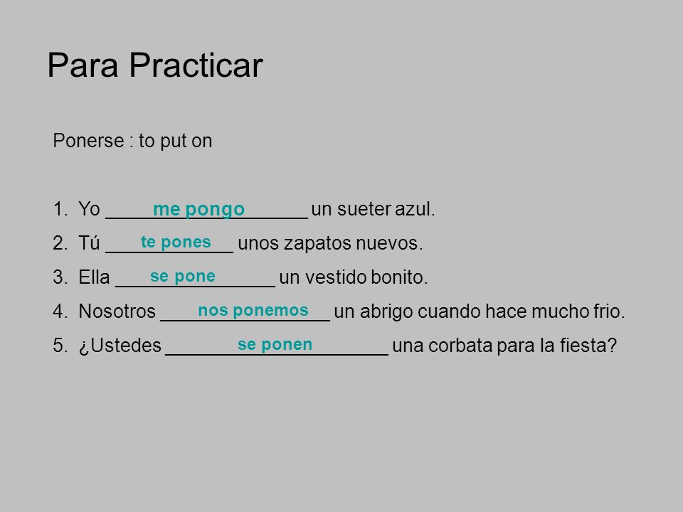 Para Practicar Ponerse : to put on 1.Yo ___________________ un sueter azul.