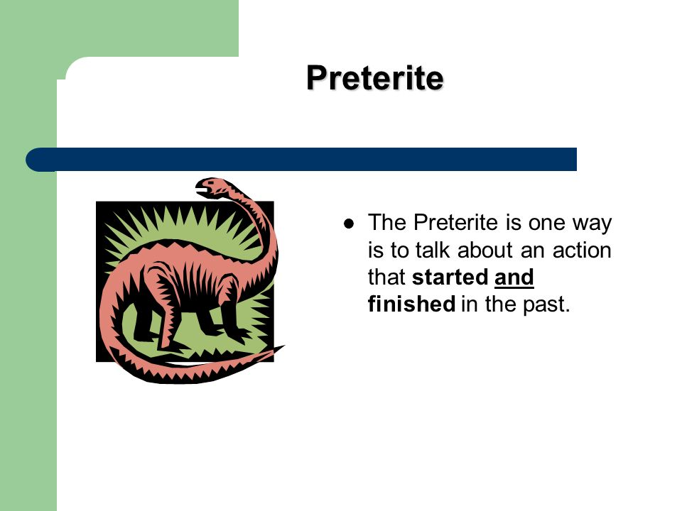 Preterite In Spanish there are two past tenses. The preterite is one of the past tenses in Spanish