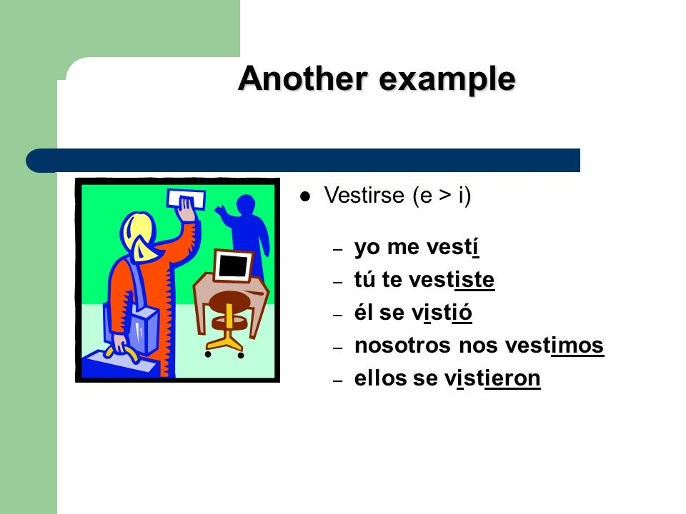 And stem-changing –IR verbs.