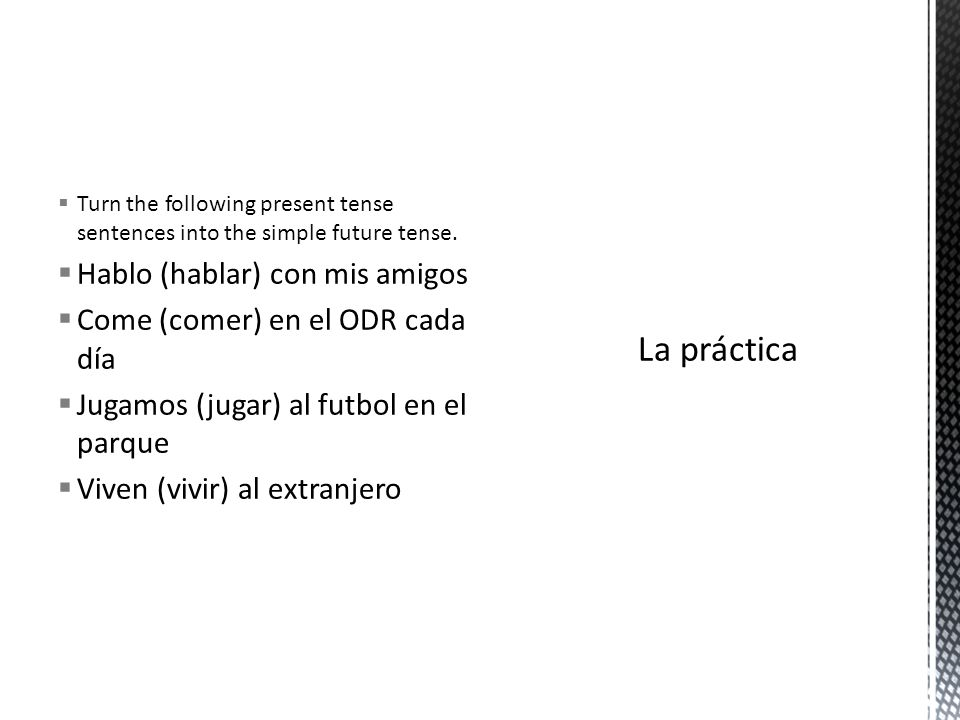 Turn the following present tense sentences into the simple future tense.