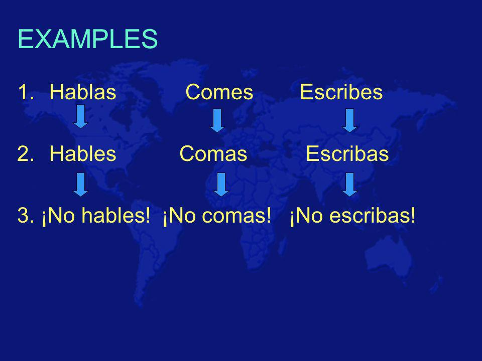 How to ask somebody NOT to do something Part 2 - Tú To form the negative familiar commands for tú: 1.Put the verb in the tú form 2.Switch the ending (as--> es) / (es--> as) 3.Put No in front