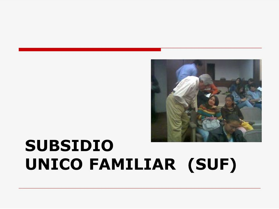 SUBSIDIO UNICO FAMILIAR (SUF)