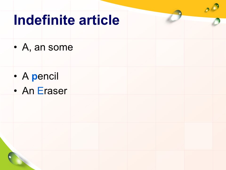 Indefinite article A, an some A pencil An Eraser