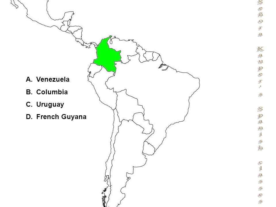 Señora Kauper s Spanish classes A.Venezuela B.Columbia C.Uruguay D.French Guyana