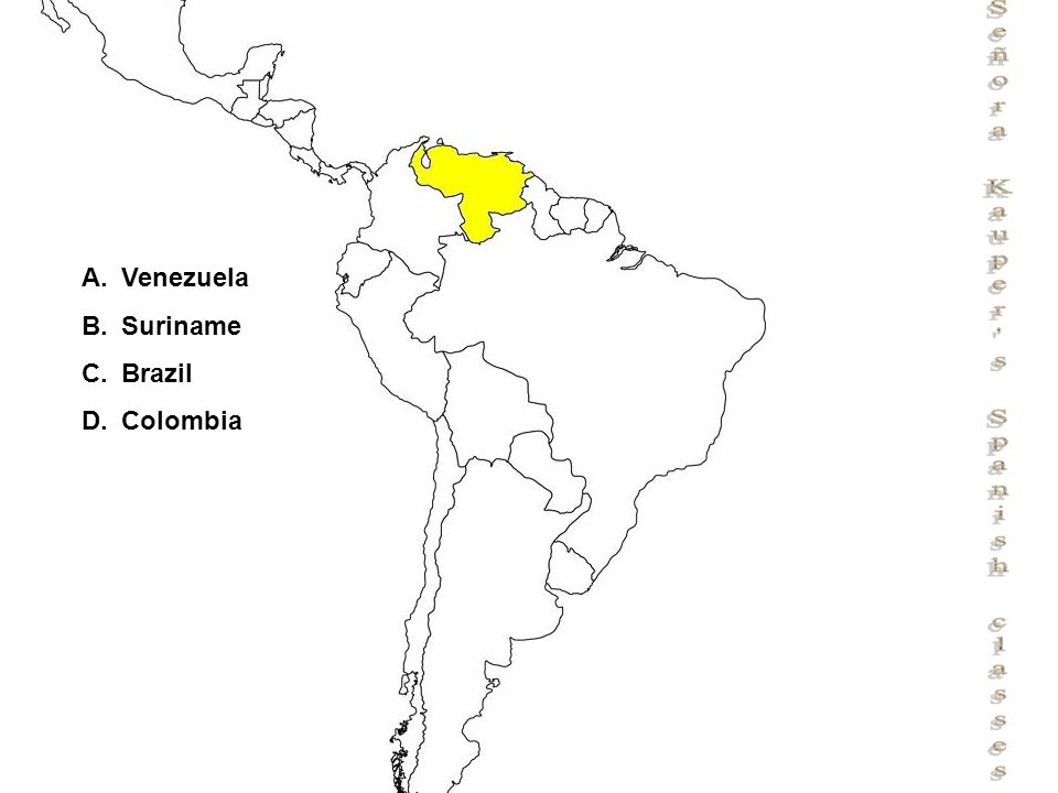Señora Kauper s Spanish classes A.Venezuela B.Suriname C.Brazil D.Colombia
