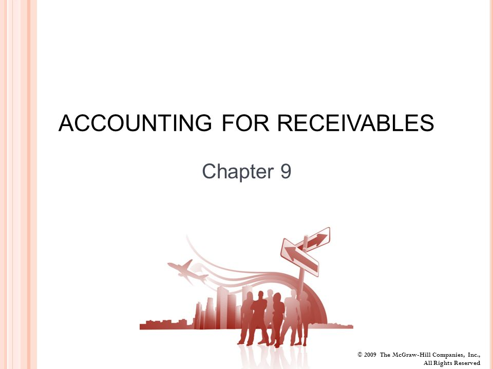 © 2009 The McGraw-Hill Companies, Inc., All Rights Reserved ACCOUNTING FOR RECEIVABLES Chapter 9