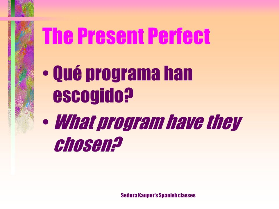 The Present Perfect No he alquilado un video hoy. I havent rented a video today.