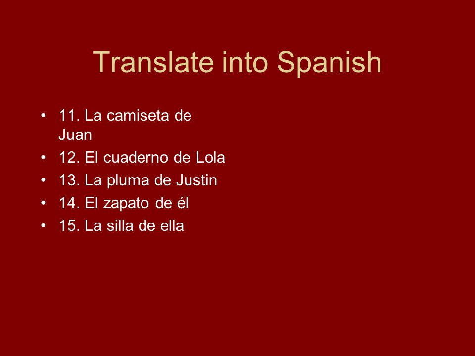 Translate into Spanish 11. La camiseta de Juan 12.