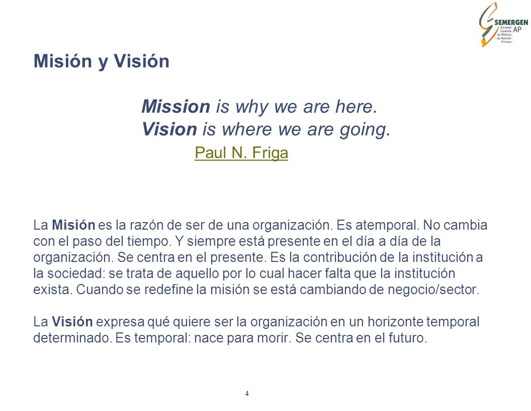 4 Misión y Visión Mission is why we are here. Vision is where we are going.