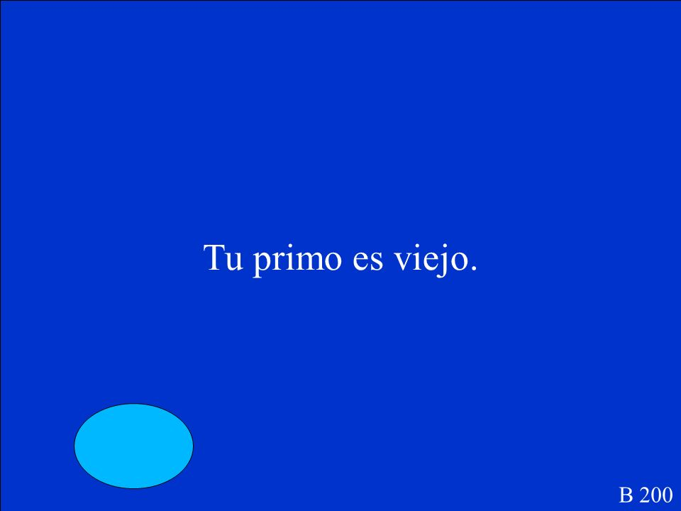 (Your) ______primo es viejo. B 200