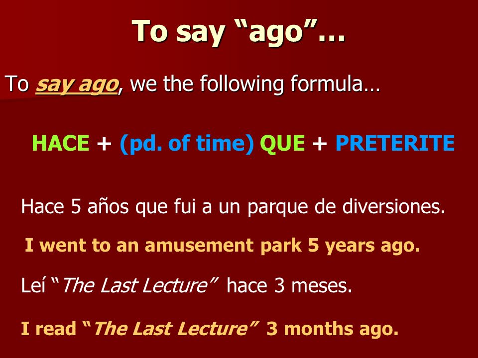 It has been… To tell how long you have been doing something, we use the following formula… HACE + (pd.