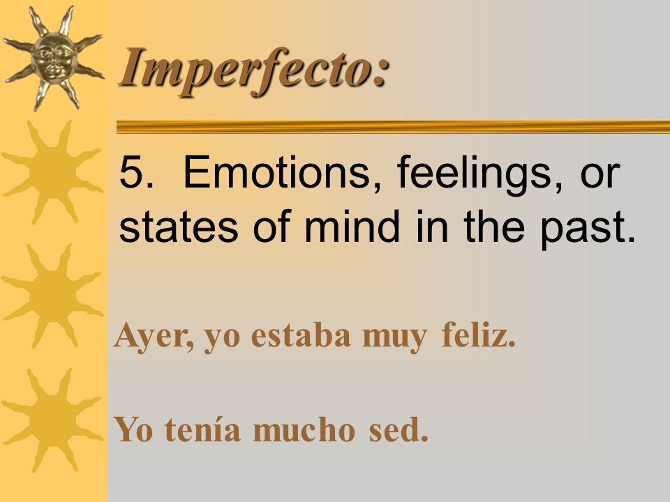 Imperfecto: 4. To express a regular, habitual, ongoing, or repeated action.