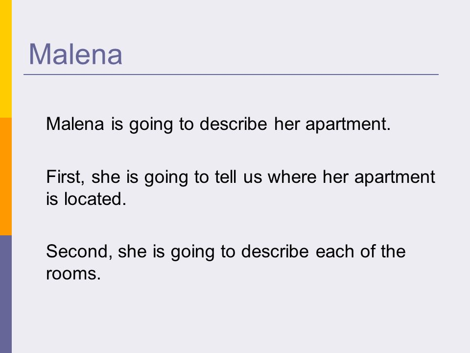Malena Malena is going to describe her apartment.