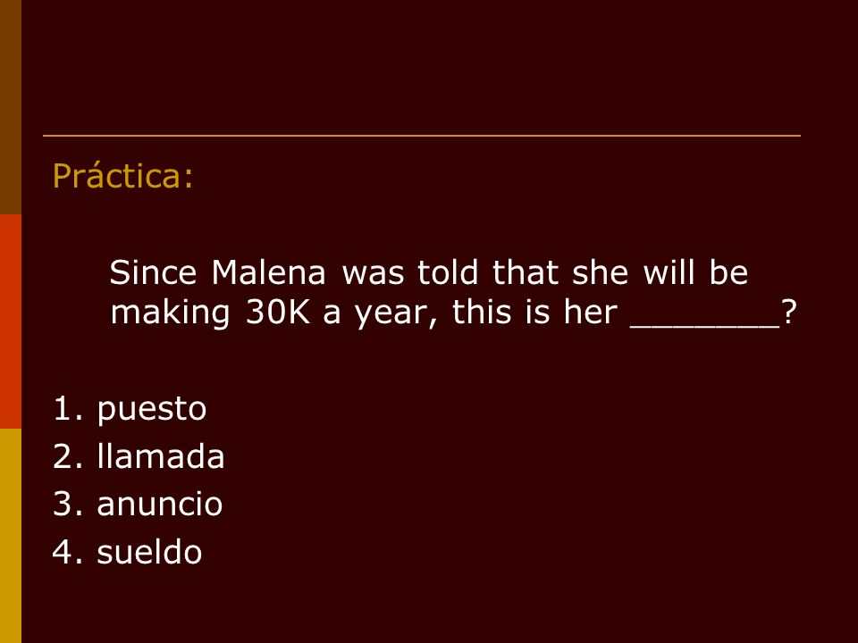 Práctica: Since Malena was told that she will be making 30K a year, this is her _______.