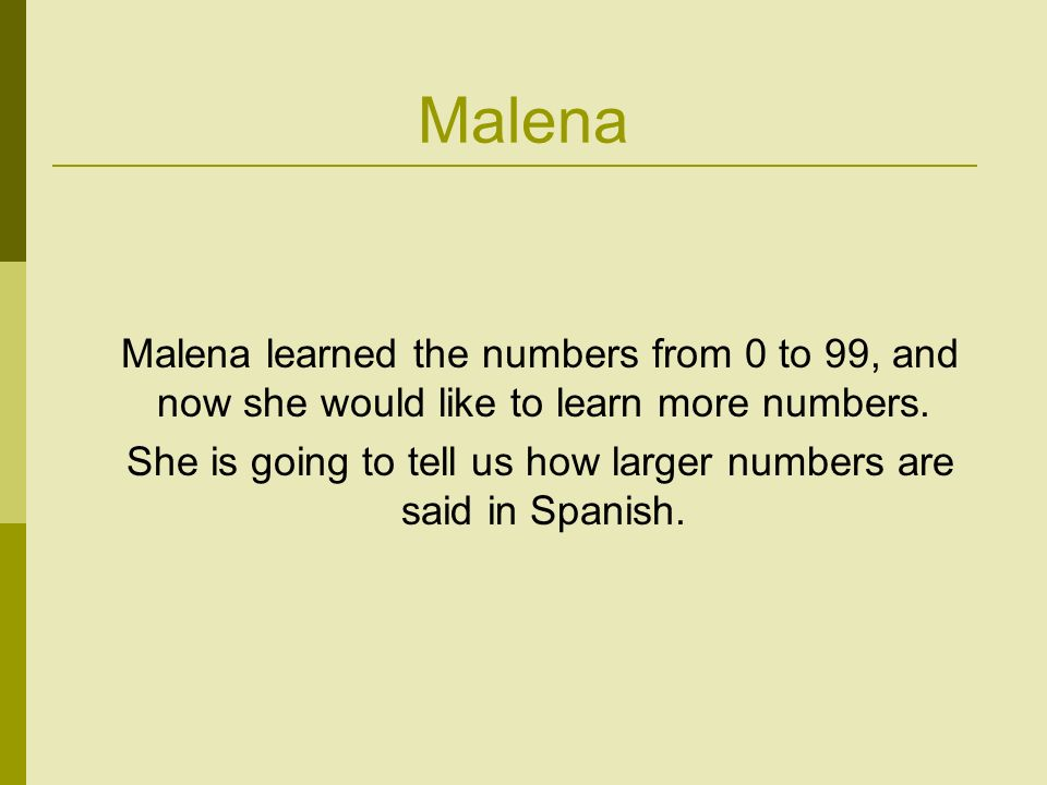 Malena Malena learned the numbers from 0 to 99, and now she would like to learn more numbers.