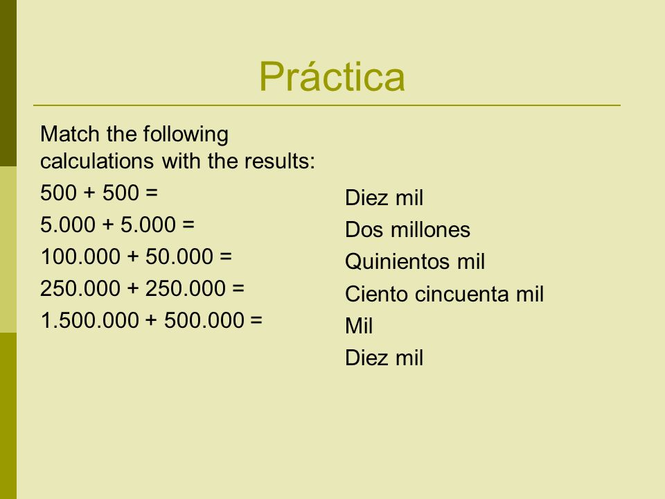 Práctica Match the following calculations with the results: = = = = = Diez mil Dos millones Quinientos mil Ciento cincuenta mil Mil Diez mil
