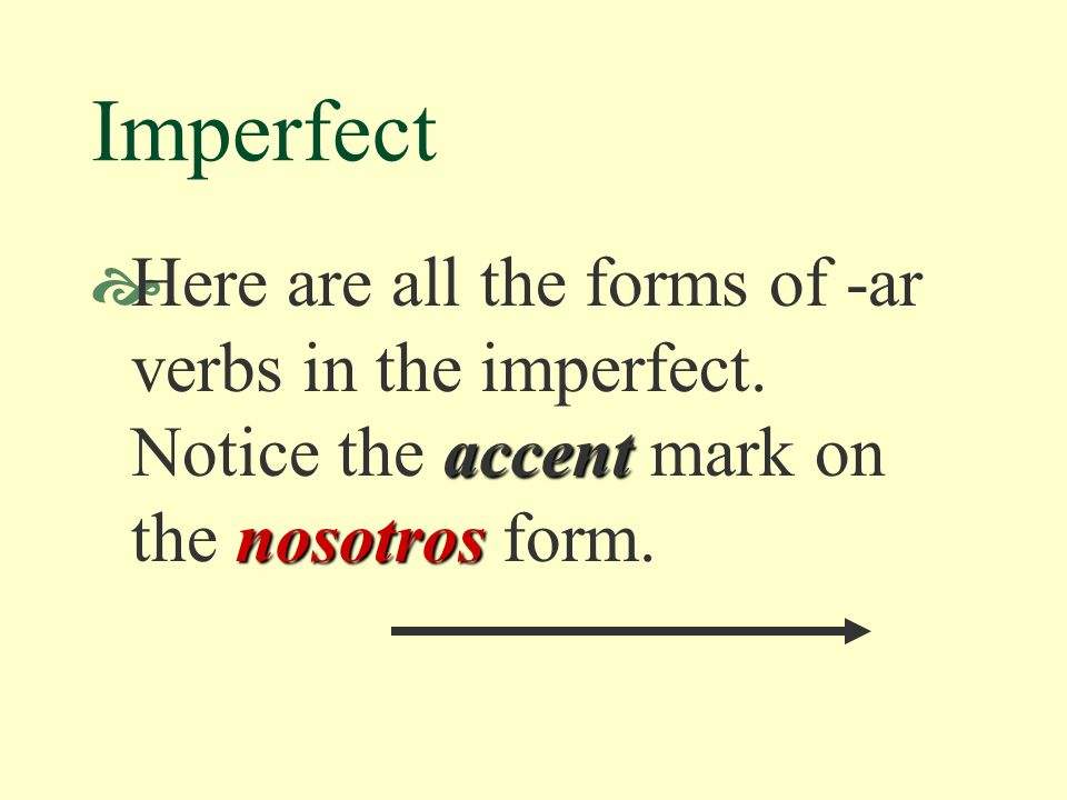 Imperfect generalmente por lo general (generally),a menudo (often), muchas veces (many times), Expressions such as generalmente or por lo general (generally), a menudo (often), muchas veces (many times), todos los días or cada día(every day), todos los días or cada día, (every day), siempre (always),nunca siempre (always), and nunca (never) can cue us to use the imperfect.