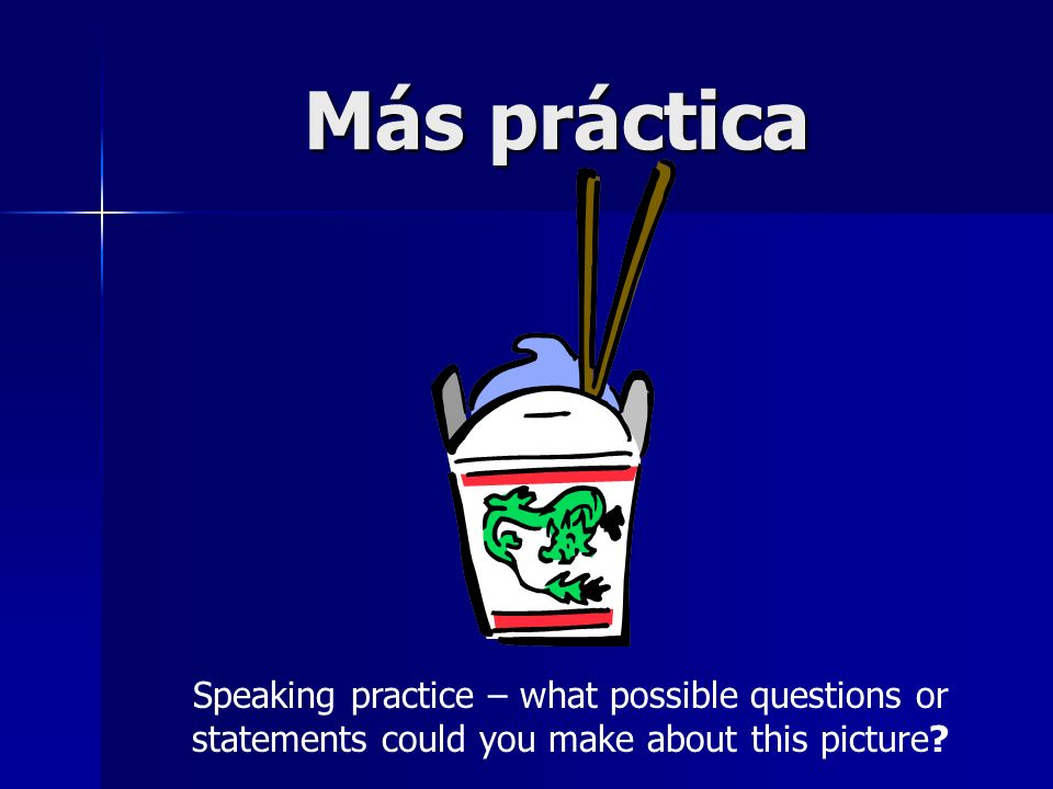 Más práctica Speaking practice – what possible questions or statements could you make about this picture
