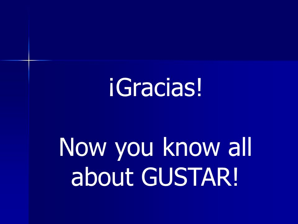 ¡Gracias! Now you know all about GUSTAR!